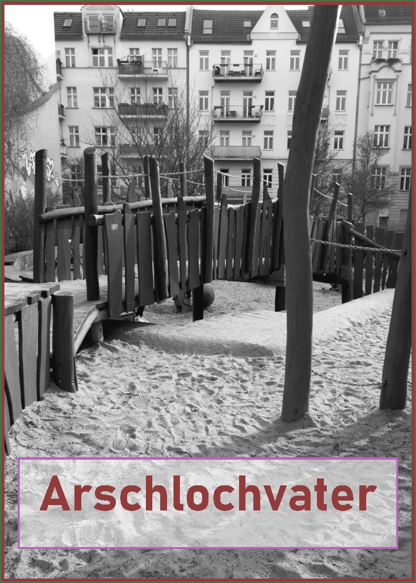Arschlochvater_der Spielplatz_grossekoepfe.de