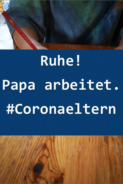 Ruhe_Papa_arbeitet_coronaeltern